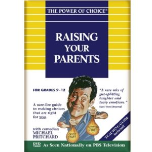 The Power of Choice RAISING YOUR PARENTS